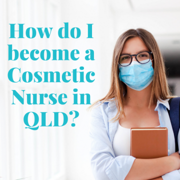 How do I become a Cosmetic Nurse in Queensland?